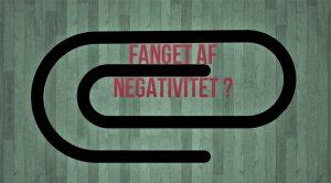 Fanget af negativitet
